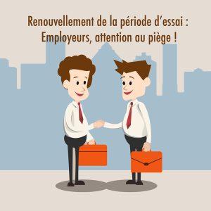 Renouvellement De La Periode D Essai Employeurs Attention Au