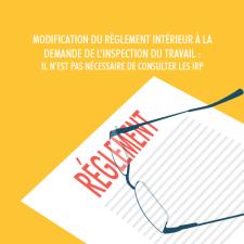 Modification du règlement intérieur à la demande de l'inspection du travail il n'est pas nécessaire de consulter les IRP