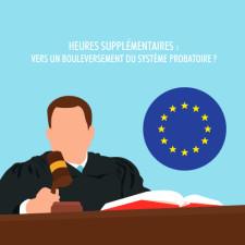LA CHARGE DE LA PREUVE EN MATIÈRE D'HEURES SUPPLÉMENTAIRES A LA LUMIÈRE DE LA COUR DE JUSTICE DES COMMUNAUTÉS EUROPÉENNE VERS UN BOULEVERSEMENT DU SYSTÈME PROBATOIRE V2