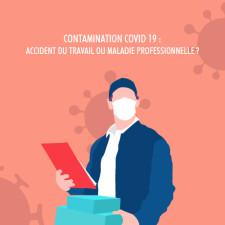 CONTAMINATION COVID 19 ACCIDENT DU TRAVAIL OU MALADIE PROFESSIONNELLE